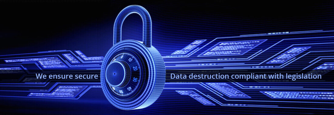 We ensure secure data destruction compilant with legislation